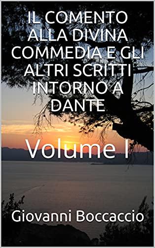 IL COMENTO ALLA DIVINA COMMEDIA E GLI ALTRI SCRITTI INTORNO A DANTE: Volume I