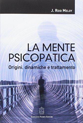 La mente psicopatica. Origini, dinamiche e trattamento