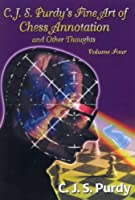 C.J.S. Purdy's Fine Art of Chess Annotation and Other Thoughts, Vol. 4 (Purdy Series) 0938650823 Book Cover