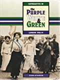 Suffragettes in the Purple, White and Green: London 1906-1914