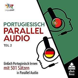 Portugiesisch Parallel Audio - Einfach Portugiesisch Lernen mit 501 Sätzen in Parallel Audio - Teil 2                   Autor:                                                                                                                                 Lingo Jump                               Sprecher:                                                                                                                                 Lingo Jump                      Spieldauer: 11 Std. und 28 Min.     1 Bewertung     Gesamt 1,0