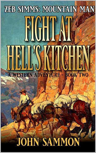 Zeb Simms: Mountain Man: Fight At Hell's Kitchen (A Zeb Simms: Mountain Man Western Adventure Book 2) (English Edition)