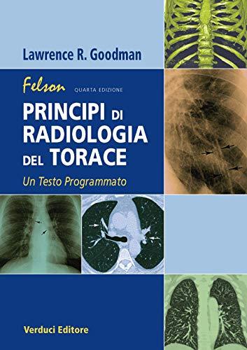 Felson. Principi di radiologia del torace. Un testo programmato