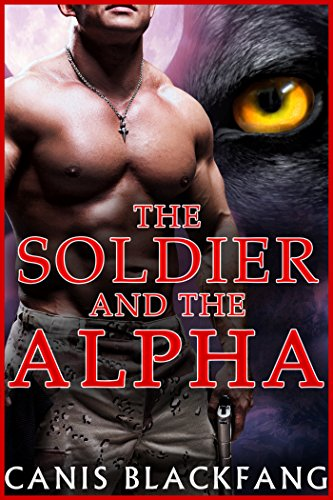 The SOLDIER and the ALPHA - MM Gay Shifter Mpreg Omega Romance