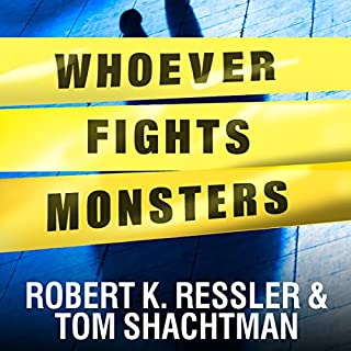 Whoever Fights Monsters     My Twenty Years Tracking Serial Killers for the FBI              Written by:                                                                                                                                 Robert K. Ressler,                                                                                        Tom Shachtman                               Narrated by:                                                                                                                                 Tom Perkins                      Length: 11 hrs and 25 mins     40 ratings     Overall 4.7