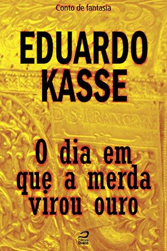 O dia em que a merda virou ouro (Portuguese Edition)