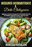 DIGIUNO INTERMITTENTE & DIETA CHETOGENICA: Combina le Due più Efficaci Diete per Perdere Peso Più Velocemente in modo naturale. Incluse Piano Alimentare e 150+ Ricette