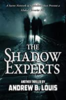 The Shadow Experts: A Secret Network of Specialists Must Prevent a Global Terrorist Plot