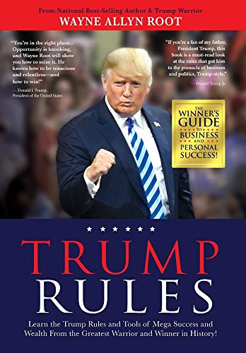 Trump Rules: Learn the Trump Rules and Tools of Mega Success and Wealth From the Greatest Warrior and Winner in History!