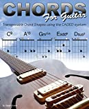 Chords for Guitar: Transposable Guitar Chords Using the CAGED System: Transposable Chord Shapes