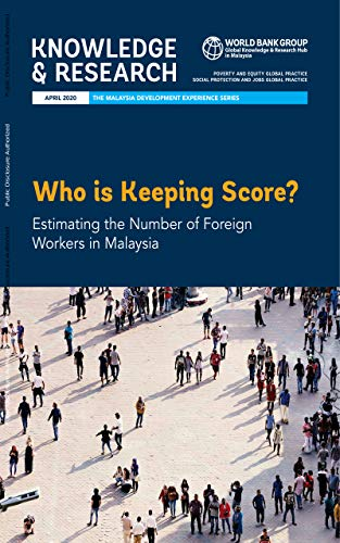 Who is Keeping Score? Estimating the Number of Foreign Workers in Malaysia (English Edition)