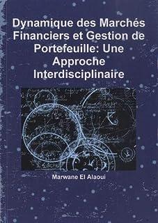 Dynamique des Marchés Financiers et Gestion de Portefeuille: Une Approche Interdisciplinaire
