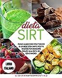 Dieta Sirt: Piano Alimentare Strutturato di un Mese con Tante Ricette Sfiziose per Dimagrire Grazie alla Dieta del Gene Magro. Libro Italiano.