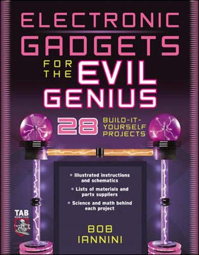 Electronic Gadgets for the Evil Genius: 21 Build-it-yourself Projects (Tab Robotics)