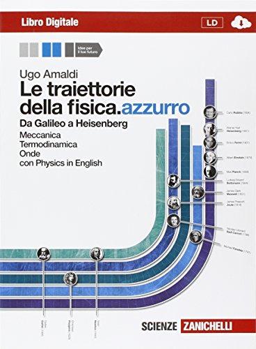 Le traiettorie della fisica. azzurro. Da Galileo a Heisenberg. Per le Scuole superiori. Con espansione online. Meccanica, termodinamica e onde (Vol. 1)