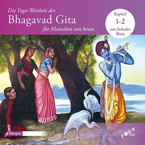 Die Yoga-Weisheit der Bhagavad Gita für Menschen von heute 1-2