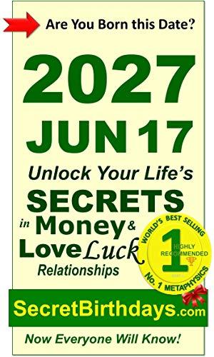 Born 2027 Jun 17? Your Birthday Secrets to Money, Love Relationships Luck: Fortune Telling Self-Help: Numerology, Horoscope, Astrology, Zodiac, Destiny ... Metaphysics (20270617) (English Edition)