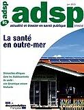 Actualité et dossier en santé publique, n°91 - La santé en Outre-mer