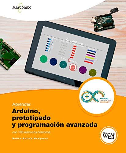 Aprender Arduino, prototipado y programación avanzada con 100 ejercicios (APRENDER...CON 100 EJERCICIOS PRÁCTICOS nº 1)