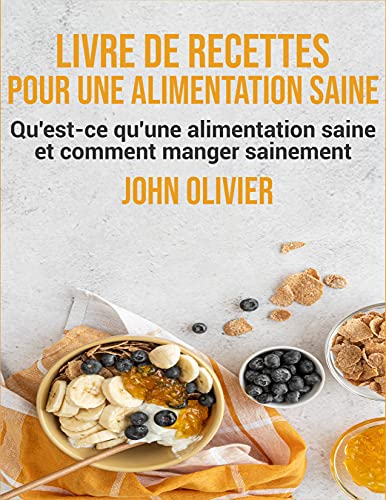 Couverture du livre Livre de recettes pour une alimentation saine: Qu'est-ce qu'une alimentation saine et comment manger sainement