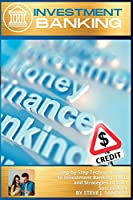 Investment Banking: Step-by-Step Technical Guide to Investment Banking. Tools and Strategies to Start Successfully