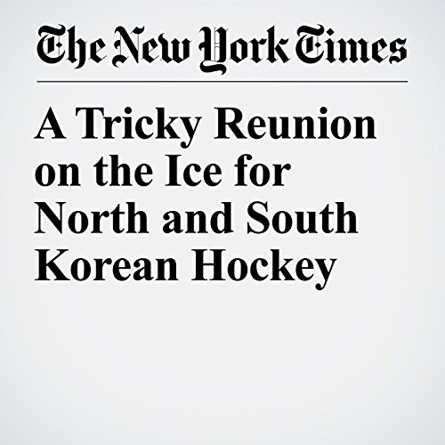 A Tricky Reunion on the Ice for North and South Korean Hockey copertina
