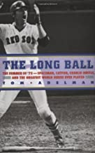 The Long Ball: The Summer of '75 - Spaceman, Catfish, Charlie Hustle, and the Greatest World Series Ever Played