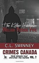 The Killer Handyman: William Patrick Fyfe: Volume 7 (Crimes Canada: True Crimes That Shocked The Nation) by CL Swinney (20...