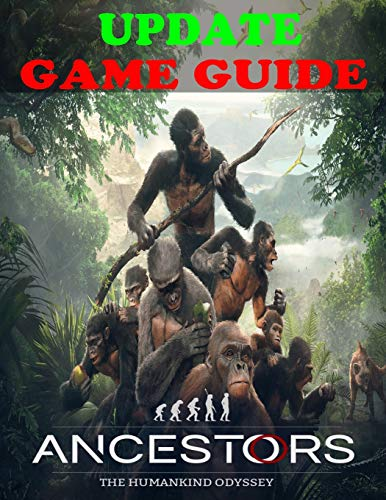 Ancestors: The Humankind Odyssey UPDATE GAME GUIDE