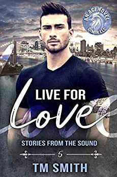 Live for Love (Stories from the Sound Book 5) by [T.M. Smith, Ethereal Design, Flat Earth Editing]