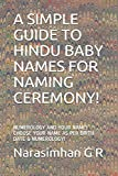 A SIMPLE GUIDE TO HINDU BABY NAMES FOR NAMING CEREMONY!: NUMEROLOGY AND YOUR NAME! CHOOSE YOUR NAME AS PER BIRTH DATE & NUMEROLOGY! (Numerology and Baby Names)