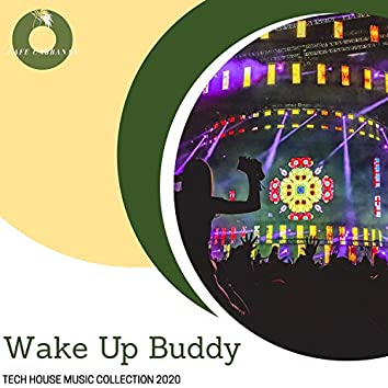 Wake Up Buddy - Tech House Music Collection 2020
