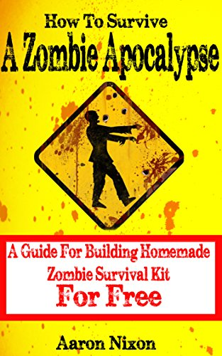 How To Survive A Zombie Apocalypse: A Guide For Surviving A Zombie Apocalypse With Homemade Survival Kit (English Edition)