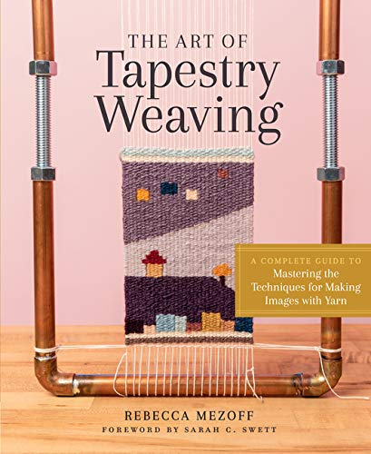 Compare Textbook Prices for The Art of Tapestry Weaving: A Complete Guide to Mastering the Techniques for Making Images with Yarn  ISBN 9781635861358 by Mezoff, Rebecca,Swett, Sarah C.