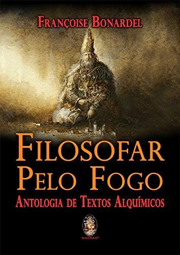 Filosofar pelo fogo: Antologia de textos alquímicos