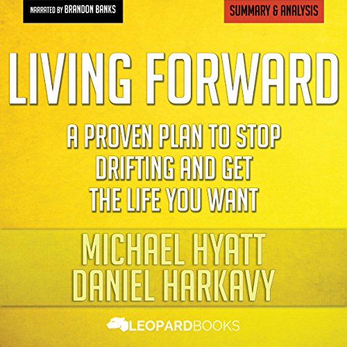 Summary of Living Forward: A Proven Plan to Stop Drifting and Get the Life You Want by Michael Hyatt and Daniel Harkavy audiobook cover art