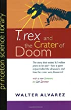 T. rex and the Crater of Doom by Carl Zimmer (Foreword) ?€? Visit Amazon's Carl Zimmer Page search results for this author Carl Zimmer (Foreword), Walter Alvarez (21-Jul-2008) Paperback