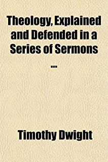 Theology, Explained and Defended in a Series of Sermons (Volume 2); With a Memoir of the Life of the Author