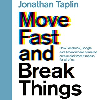 Move Fast and Break Things     How Facebook, Google, and Amazon Have Cornered Culture and What It Means for All of Us              By:                                                                                                                                 Jonathan Taplin                               Narrated by:                                                                                                                                 Jonathan Taplin                      Length: 8 hrs and 21 mins     44 ratings     Overall 4.0