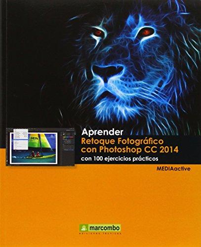 Aprender Retoque Fotográfico con Photoshop CC 2014 con 100 (APRENDER...CON 100 EJERCICIOS PRÁCTICOS)