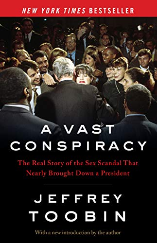 A Vast Conspiracy: The Real Story of the Sex Scandal That Nearly Brought Down a President (English Edition)