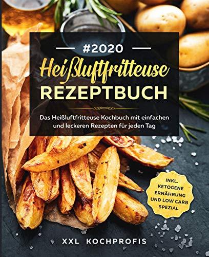 Heißluftfritteuse Rezeptbuch #2020: Das Heißluftfritteuse Kochbuch mit einfachen und leckeren Rezepten für jeden Tag inkl. Ketogene Ernährung und Low Carb Spezial