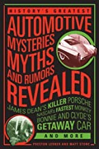 History's Greatest Automotive Mysteries, Myths, and Rumors Revealed: James Dean's Killer Porsche, NASCAR's Fastest Monkey, Bonnie and Clyde's Getaway Car, and More by Matt Stone (2014-10-01)