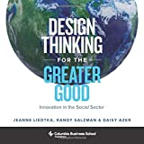 Design Thinking for the Greater Good: Innovation in the Social Sector (Columbia Business School Publishing)