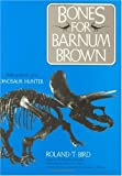 Bones for Barnum Brown: Adventures of a Dinosaur Hunter