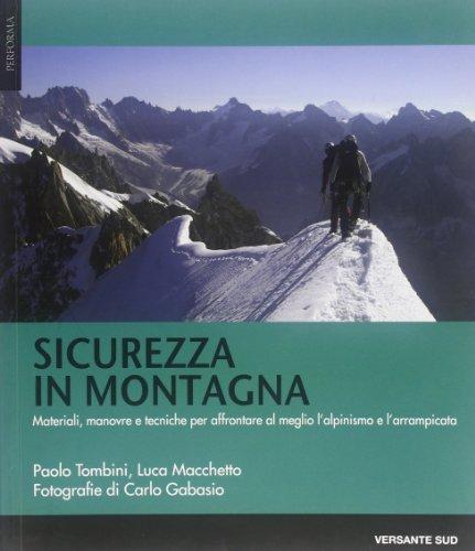 Sicurezza in montagna. Materiali, manovre e tecniche per affrontare al meglio l'alpinismo e l'arrampicata