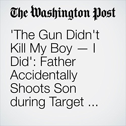 'The Gun Didn't Kill My Boy — I Did': Father Accidentally Shoots Son during Target Practice cover art