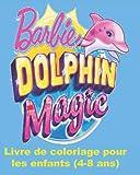 Barbie Dolphin Majic Livre de coloriage pour les enfants (4-8 ans): Colorier Barbie Dauphin Magic pour les filles (Taille 8x10 pouce)