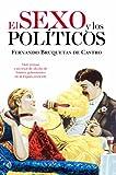 El sexo y los políticos: Vida íntima y secretos de alcoba de ilustres gobernantes de la España reciente (Historia)