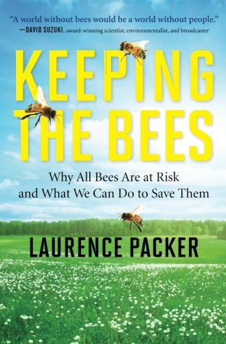 Keeping the Bees: Why All Bees Are At Risk And What We Can Do To Save...